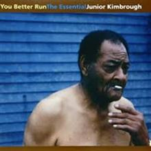2002- You Better Run: The Essential Junior Kimbrough